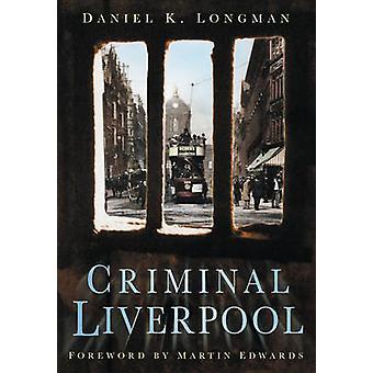 Criminal Liverpool by Daniel K. Longman - 9780750947497 Book