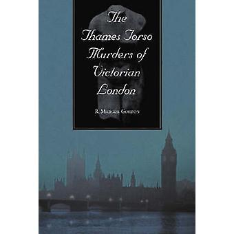 The Thames Torso Murders of Victorian London by R. Michael Gordon - 9