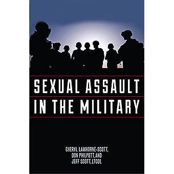 Sexual Assault in the Military - A Guide for Victims and Families by C