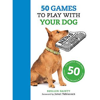 50 Games to Play with Your Dog by Suellen Dainty - Janet Tobiassen -