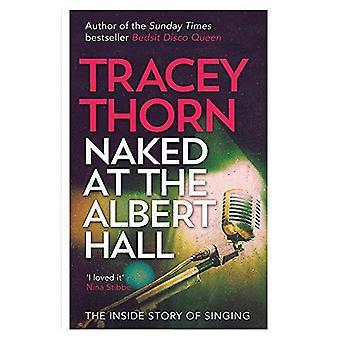 Nackt in der Albert Hall: die innere Geschichte des Singens