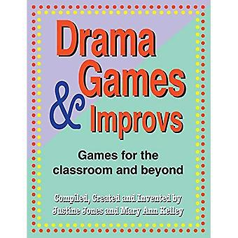 Drama Games and Improvs: For the Classroom and Beyond: Games for the Classroom and Beyond