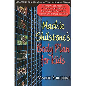 MacKie Shilstone's Body Plan for Kids: A Weight-Loss Resource for Parents and Kids from One of America's Leading Health-And-Fitness Dynamos