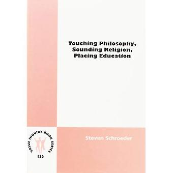 Touching Philosophy, Sounding Religion, Placing Education (Value Inquiry Book Series / Philosophy of Education)
