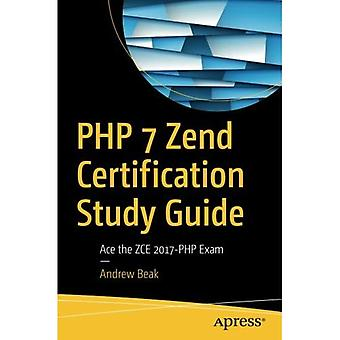 PHP 7 Zend Certification Study Guide: Ace the ZCE 2017-PHP Exam