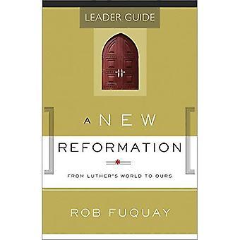 Un nouveau Guide de Leader de la réforme: Monde de Luther à la nôtre (route de la réforme)