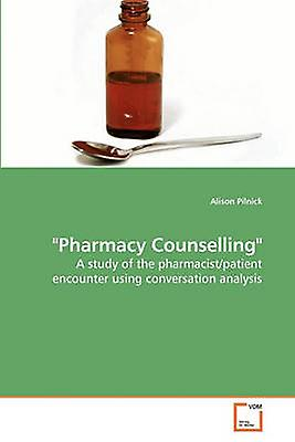 Pharmacy Counselling by Pilnick & Alison