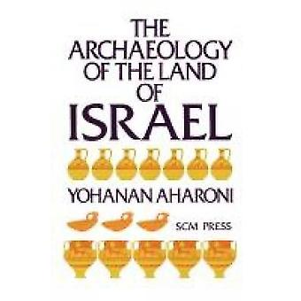The Archaeology of the Land of Israel by Aharoni & Yohanan