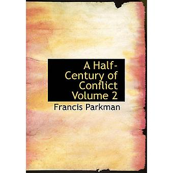 A HalfCentury of Conflict  Volume 2 Large Print Edition by Parkman & Francis