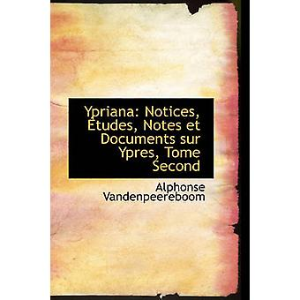 Ypriana Notices tudes Notes et Documents sur Ypres Tome Second by Vandenpeereboom & Alphonse