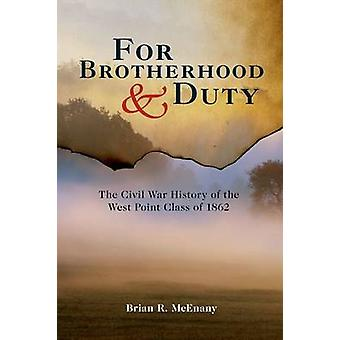 For Brotherhood and Duty The Civil War History of the West Point Class of 1862 by McEnany & Brian R.