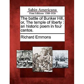 The battle of Bunker Hill or The temple of liberty  an historic poem in four cantos. by Emmons & Richard