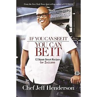 If You Can See It You Can Be It 12 StreetSmart Recipes for Success by Henderson & Jeff