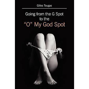 Gaande van de G-vlek naar de O mijn God Spot door Tougas & Gilles