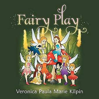 Fairy Play by Kilpin & Veronica Paula Marie
