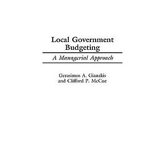 Local Government Budgeting A Managerial Approach by Gianakis & Gerasimos A.