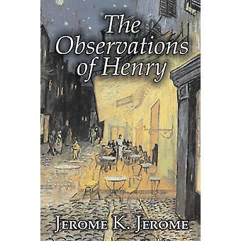 The Observations of Henry by Jerome K. Jerome Fiction Classics Literary Historical by Jerome & Jerome K.
