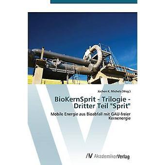 BioKernSprit  Trilogie  Dritter Teil Sprit by Michels Jochen K.