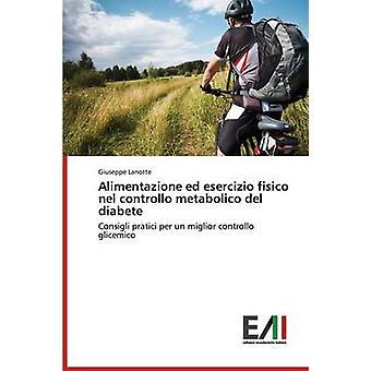 Alimentazione ed esercizio fisico nel controllo metabolico del diabete by Lanotte Giuseppe