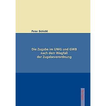 Die Zugabe im UWG und GWB nach dem Wegfall der Zugabeverordnung by Schichl & Peter