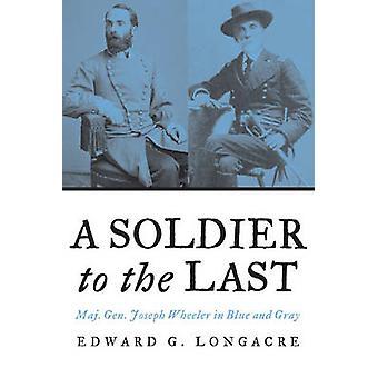 Ein Soldat bis zum letzten - Generalmajor Joseph Wheeler in blau und grau von E