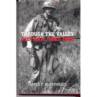 Through the Valley - Vietnam - 1967-68 by James F. Humphries - 9781555