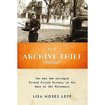 The Archive Thief - The Man Who Salvaged French Jewish History in the