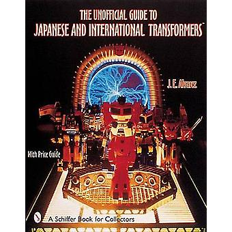 The Unofficial Guide to Japanese & International Transformers by Jose