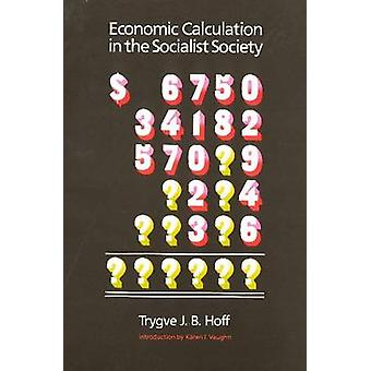 Economic Calculation in the Socialist Society by Trygve J.B. Hoff - K