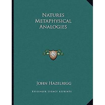Natures Metaphysical Analogies by John Hazelrigg - 9781163024072 Book