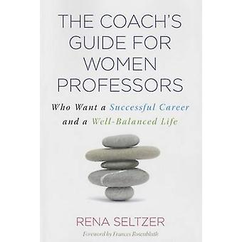 The Coach's Guide for Women Professors - Who Want a Successful Career