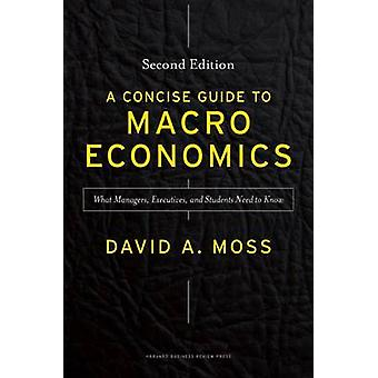 A Concise Guide to Macroeconomics - What Managers - Executives - and S
