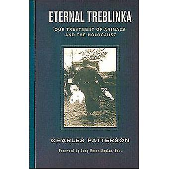 Eternal Treblinka - Our Treatment of Animals and the Holocaust by Char