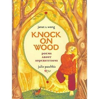 Knock on Wood - Poems About Superstitions by Wong - Janet S./ Paschkis