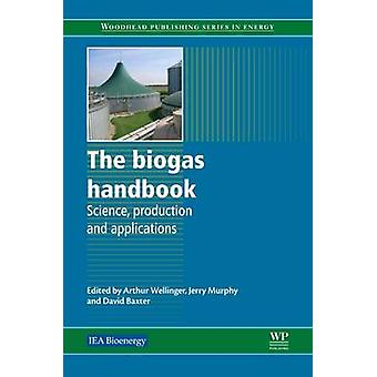 The Biogas Handbook Science Production and Applications by Wellinger & Arthur