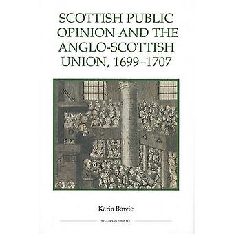 Scottish Public Opinion and the Anglo-Scottish Union - 1699-1707 by K