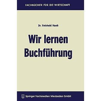 Wir lernen Buchfhrung  Ein Lehr und bungsbuch fr den Schul Kurs und Selbstunterricht by Hardt & Reinhold