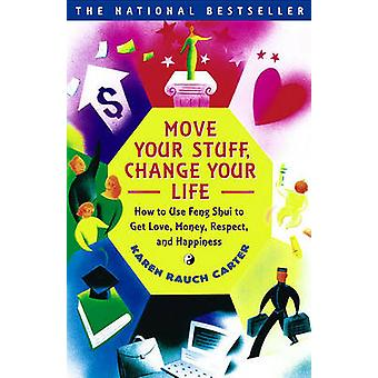 Move Your Stuff - Change Your Life - How to Use Feng Shui to Get Love