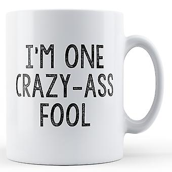 I'm One Crazy-Ass Fool - Printed Mug