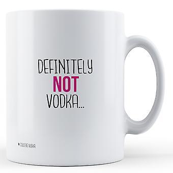 Definitely NOT Vodka... (could be Vodka) - Printed Mug