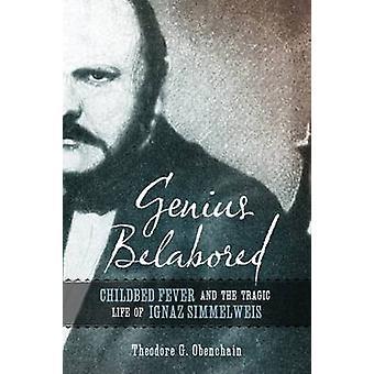Genius Belabored - Childbed Fever and the Tragic Life of Ignaz Semmelw