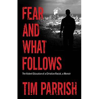 Fear and What Follows - The Violent Education of a Christian Racist -