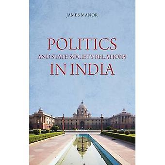 Politik und Beziehungen von Staat und Gesellschaft in Indien von James Manor - Niraja