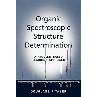 Organic Spectroscopic Structure Determination - A Problem-based Learni