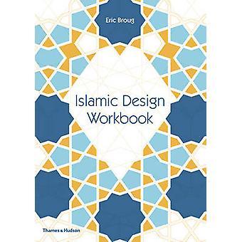 Islamic Design Workbook by Eric Broug - 9780500292426 Book