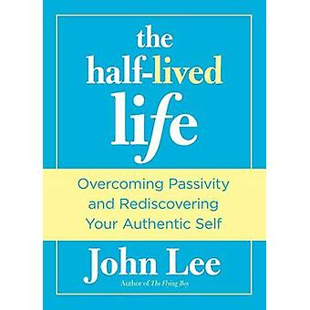 Half-Lived Life - Overcoming Passivity and Rediscovering Your Authenti