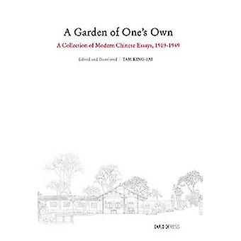 A Garden of One's Own - Modern Chinese Essays - 1919-1949 by King-Fai T