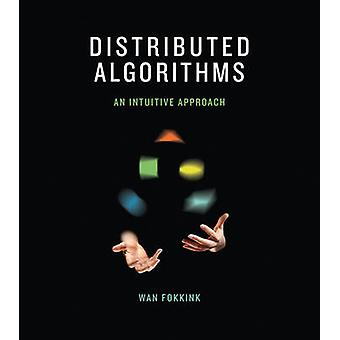 Distributed Algorithms - An Intuitive Approach by Wan Fokkink - 978026