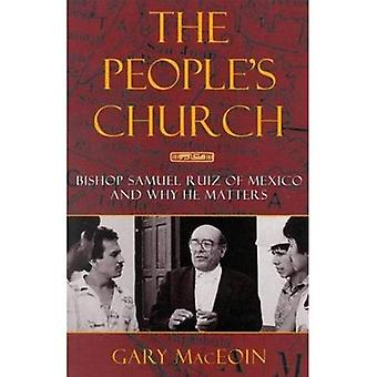 The People's Church: Bishop Samuel Ruiz of Mexico and Why He Matters