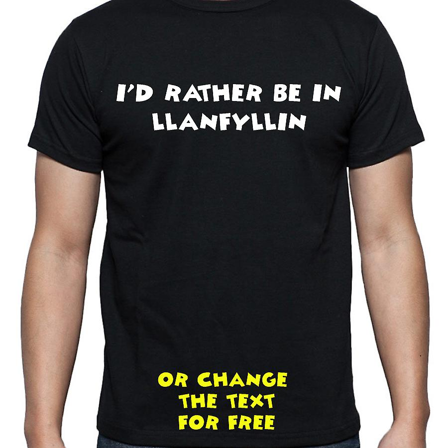 I'd Rather Be In Llanfyllin Black Hand Printed T shirt